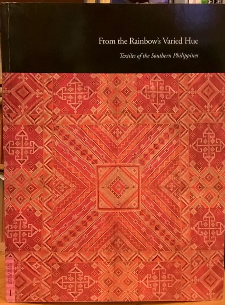 From the Rainbow's Varied Hue: Textiles of the Southern Philippines. Roy W. Hamilton.