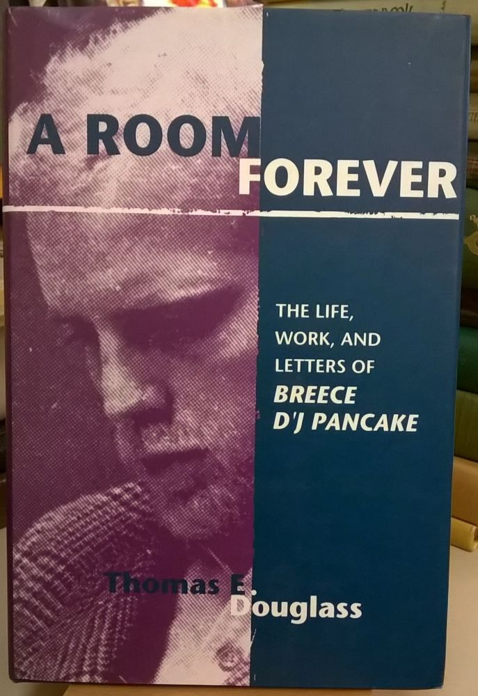 A Room Forever: The Life, Work, and Letters of Breece D'J Pancake. Thomas E. Douglass.