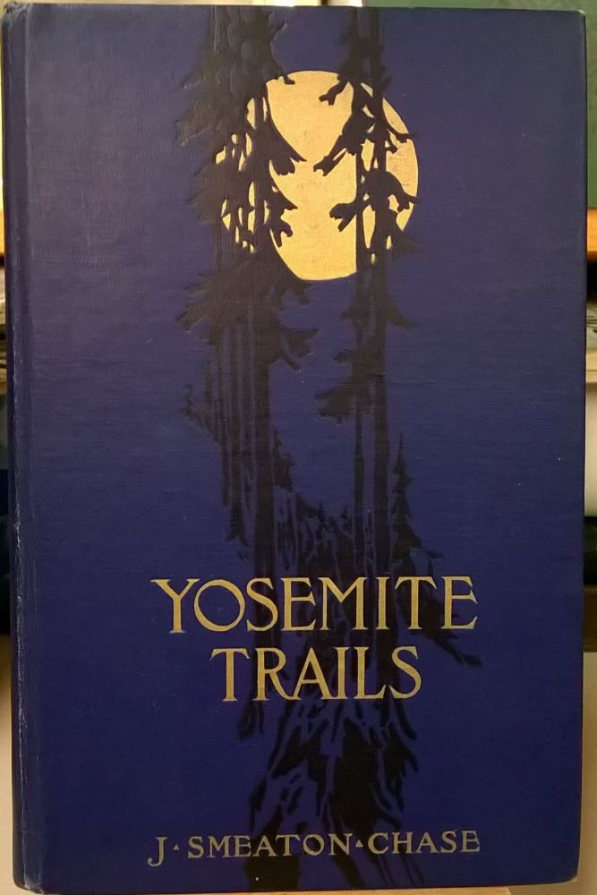 Yosemite Trails: Camp and Pack-Train in the Yosemite Region of the Sierra Nevada. J. Smeaton Chase.