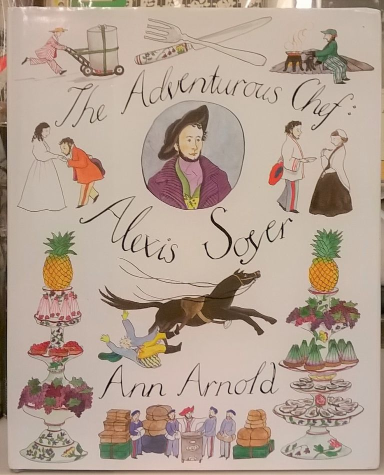 The Adventures of Alexis Soyer. Ann Arnold.