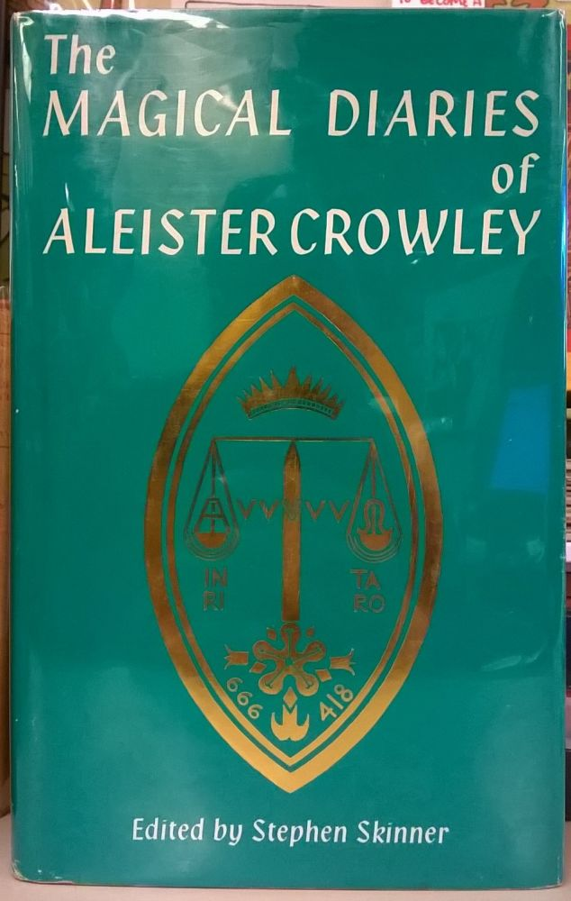 The Magical Diaries of Aleister Crowley. Aleister Crowley, Stephen Skinner.