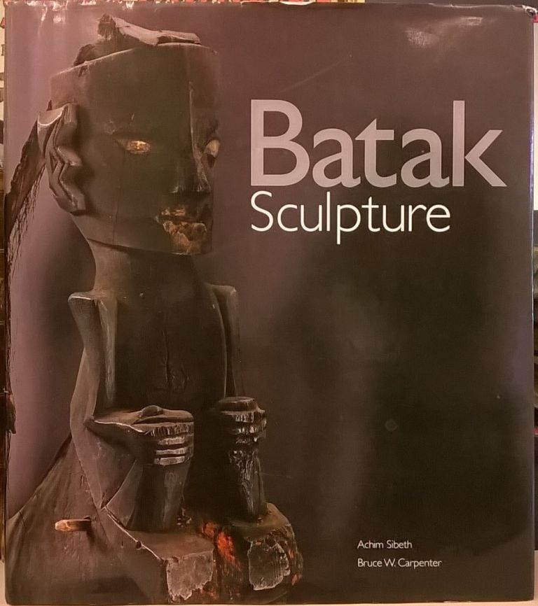 Batak Sculpture. Achim Sibeth, Bruce W. Carpenter.