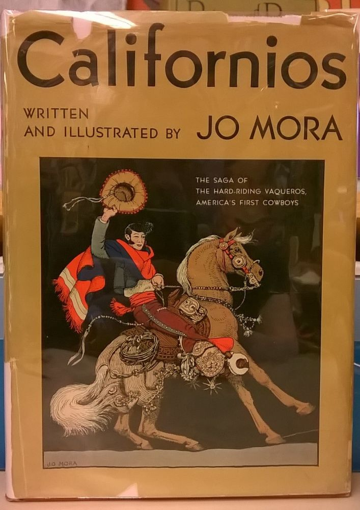 Californios: The Saga of the Hard-riding Vaqueros, America's First Cowboys. Jo Mora.