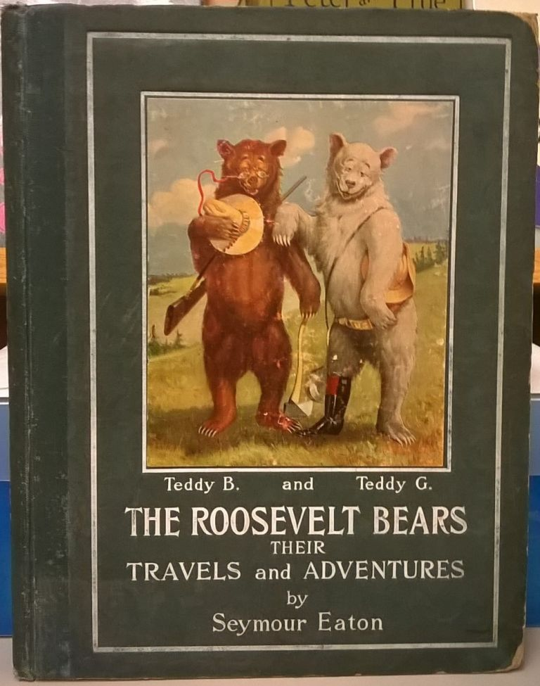 The Roosevelt Bears: Their Travels and Adventures. Seymour Eaton.
