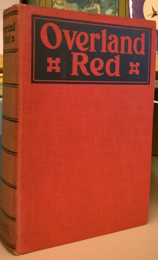 Overland red: A Romance of the Moonstone Canon Trail. Henry K. Knibbs.