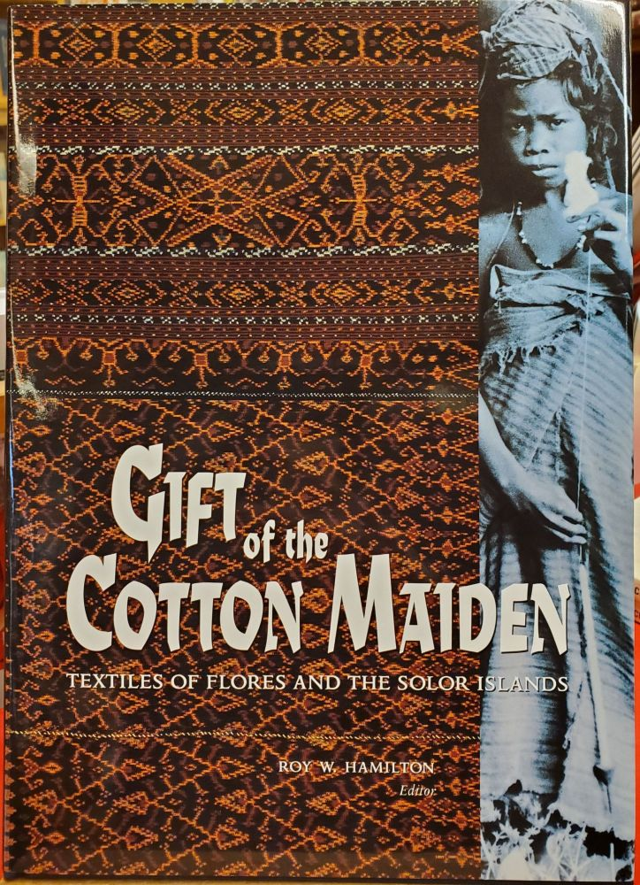 Gift of the Cotton Maiden: Textiles of Flores and the Solor Islands. Roy W. Hamilton.