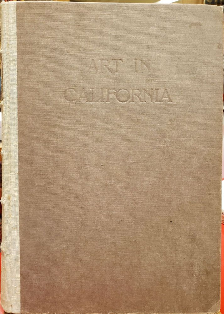 Art in California: A Survey of American Art with Special Reference to Californian Painting Sculpture and Architecture Past and Present Particularly as Those Arts Were Presented at the Panama-Pacific International Exposition. Everett Maxwell Bruce Porter, Porter Garnett.