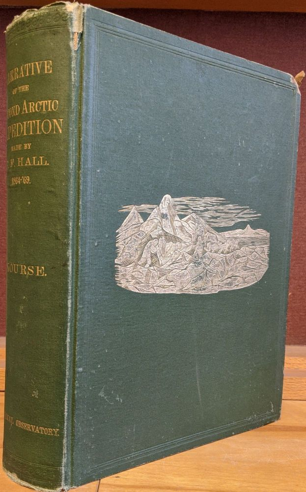 Narrative of the Second Arctic Expedition Made by Charles F. Hall: His Voyage to Repulse Bay, Sledge Journeys to the Straits of Fury and Hacla and to King William's Land, and Residence Among the Eskimos During the Years During the Years 1864-'69. Charles F. Hall.