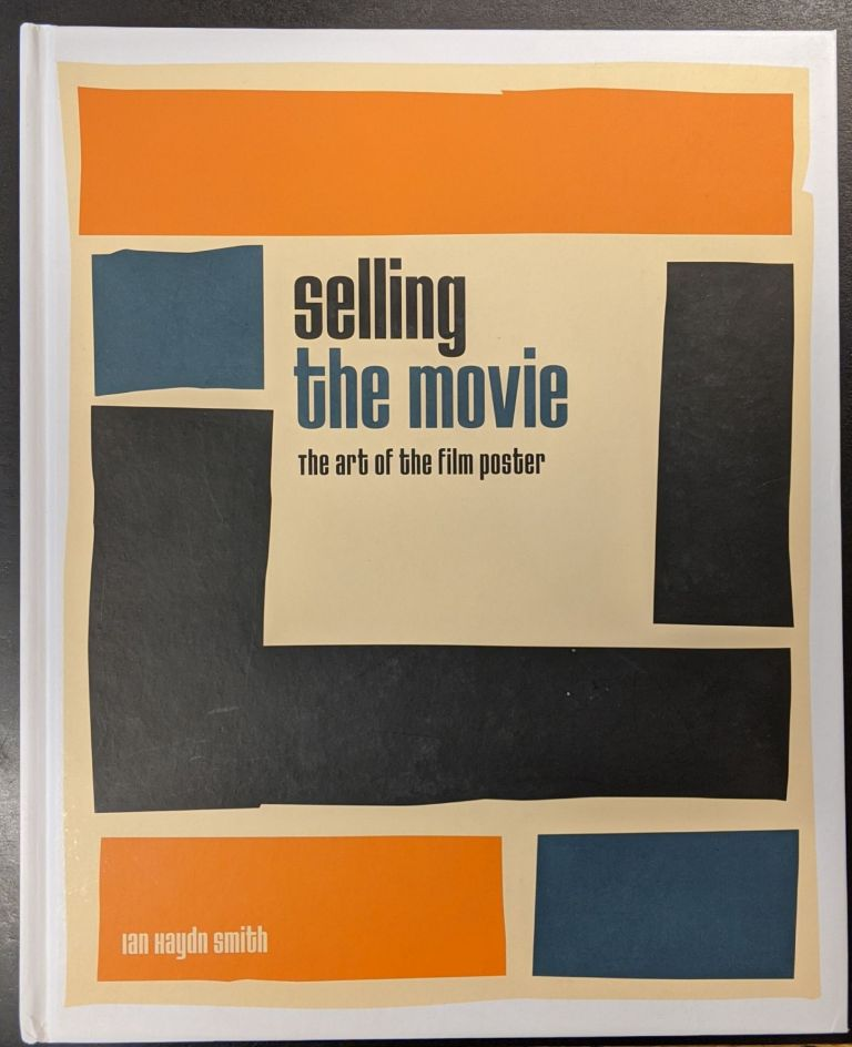 Selling the Movie: The Art of the Film Poster. Ian Haydn Smith.