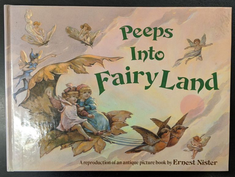 Peeps into Fairy Land: A Reproduction of an antique book by Ernest Nister. Ernest Nister.