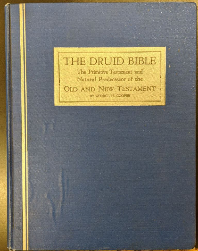 The Druid Bible: The Primitive Testament and Natural Predecessor of the Old and New Testament. George H. Cooper.