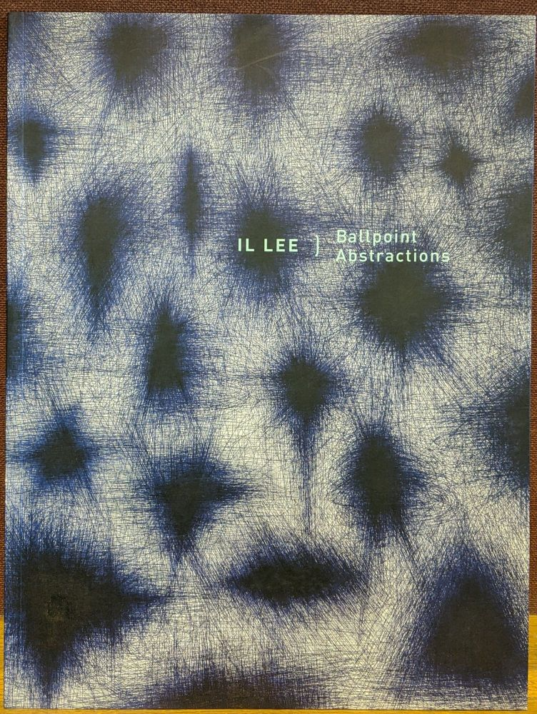 Il Lee: Ballpoint Abstractions. Joanne Northrup, Edward Leffingwell.