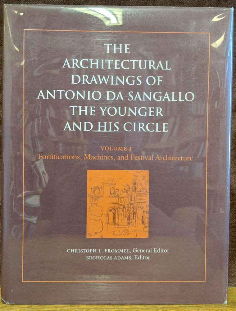 The Architectural Drawings of Antonio da Sangallo the Younger and His Circle, Volume 1: Fortifications, Machines, and Festival Architecture. Nicholas Adams.