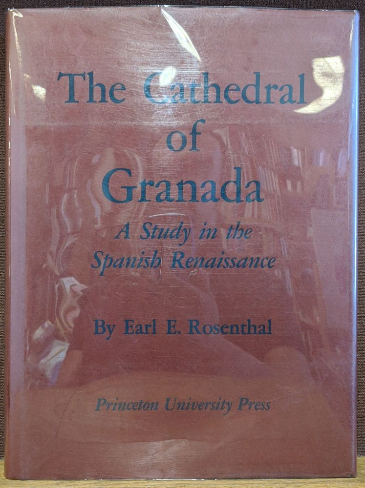 The Cathedral of Granada: A Study in the Spanish Renaissance. Earl E. Rosenthal.