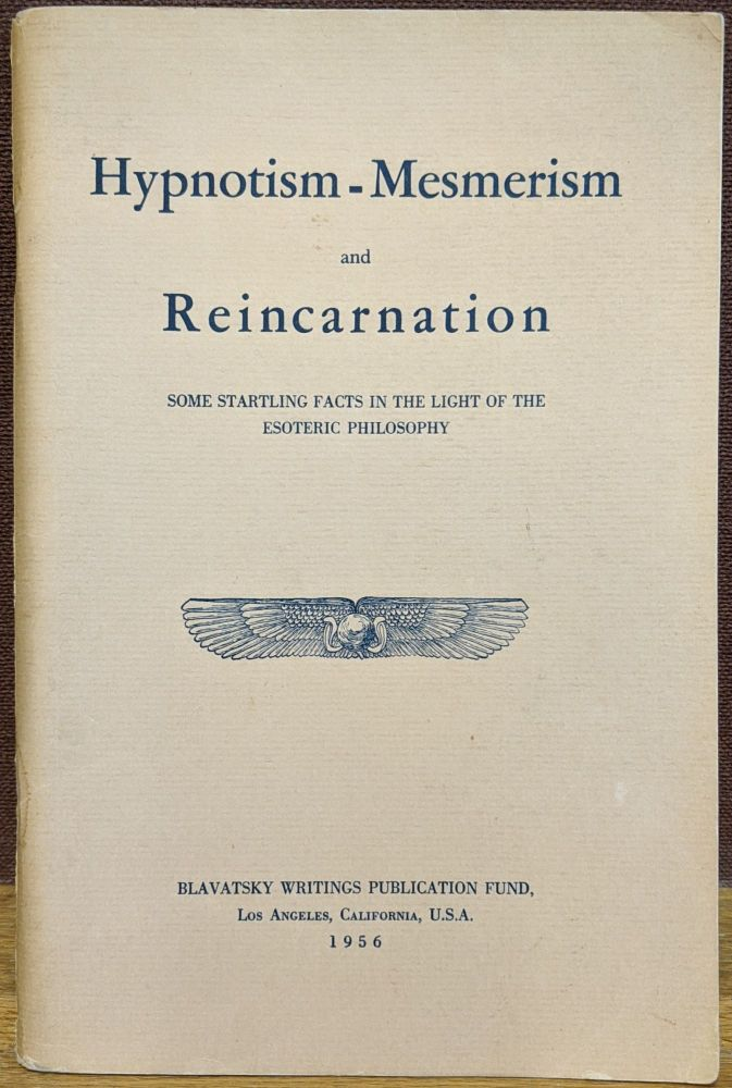 Hypnotism-Mesmerism and Reincarnation: Some Startling Facts in the Light of Esoteric Philosophy. Boris Zirkoff.