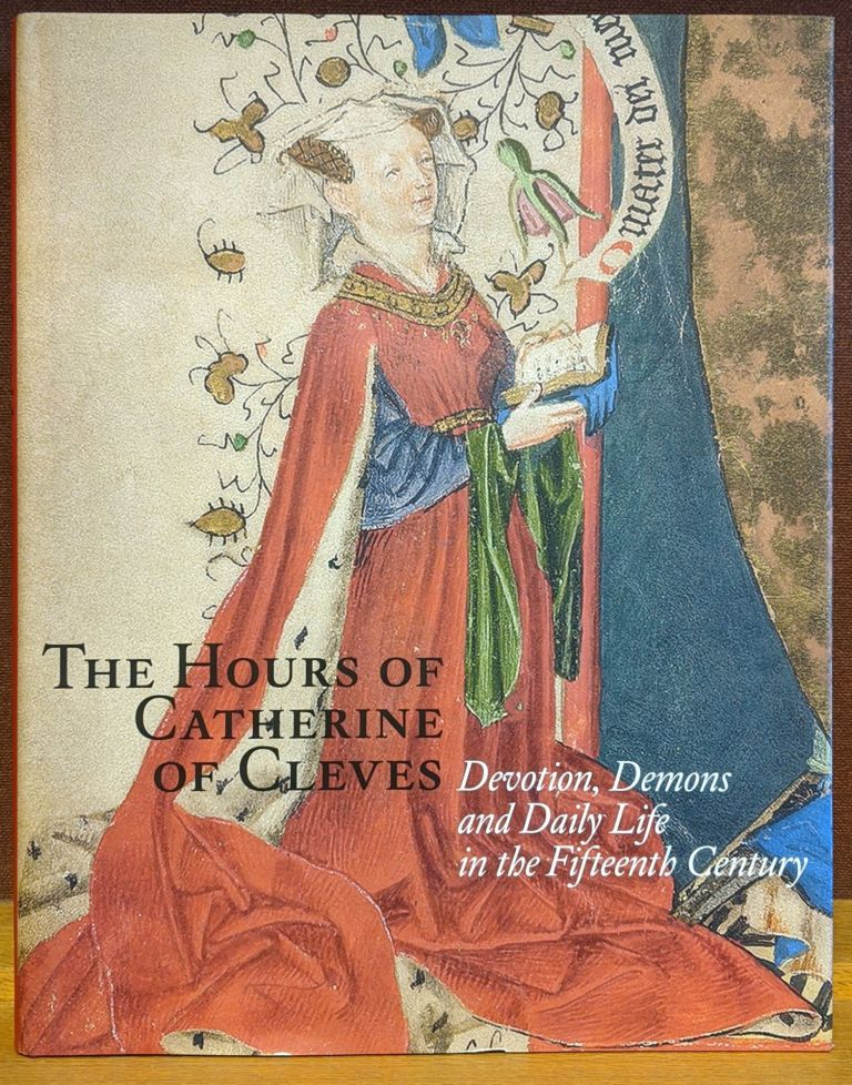 The Hours of Catherine of Cleves: Devotion, Demons, and Daily Life in the Fifteenth Century. Rob Duckers, Ruud Priem.