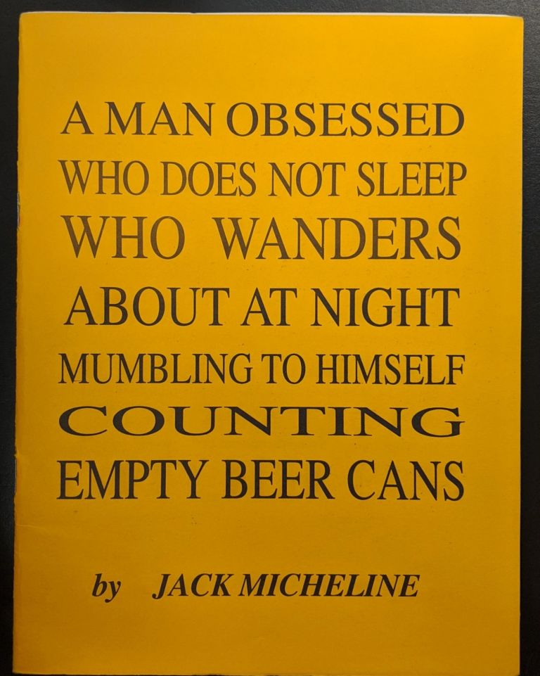 A Man Obsessed Who Does Not Sleep Who Wanders About at Night Mumbling to Himself Counting Empty Beer Cans. Jack Micheline.