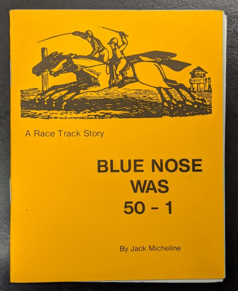 Blue Nose Was 50-1: A Race Track Story. Jack Micheline.