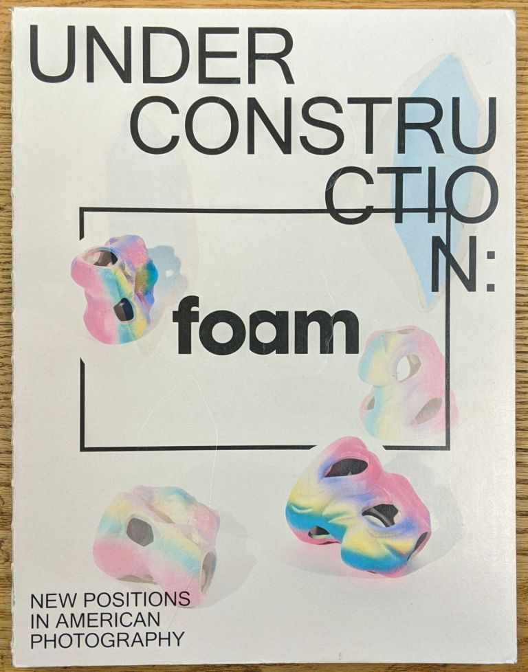 Under Construction, No. 38: New Positions in American Photography. Foam.