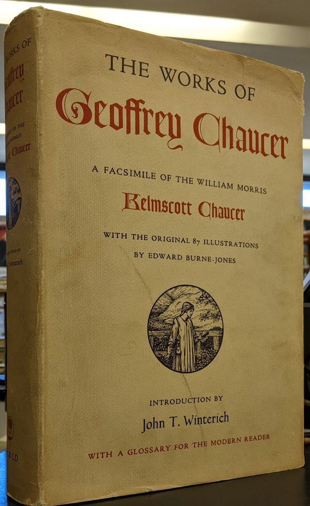 The Works of Geoffrey Chaucer: A Facsimile of the William Morris Kelmscott Chaucer. Geoffrey Chaucer, William Morris.