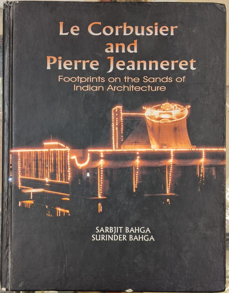 Le Corbusier and Pierre Jeanneret: Footprints on the Sands of Indian Architecture. Sarbit Bahga, Surinder Bahga.