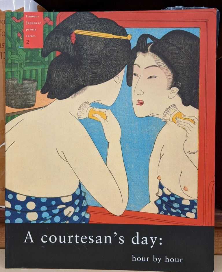 A Courtesan's Day, Hour by Hour (Famous Japanese Prints Series, 2). Cecilia Segawa Seigle, Alfred Marks, Harue Summersgill, Amy Reigle Newland, Monika Hinkel.