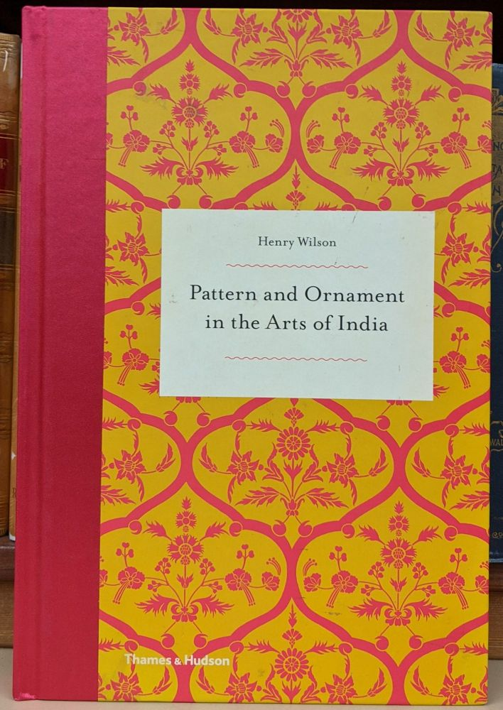 Pattern and Ornament in the Arts of India. Henry Wilson.