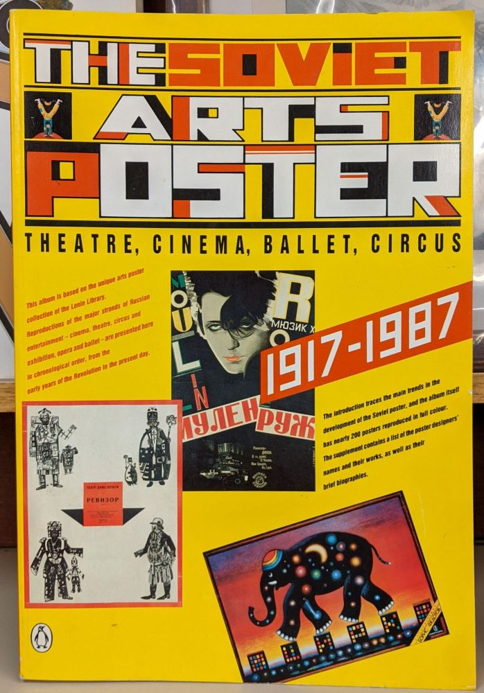 The Soviet Arts Poster: Theatre, Cinema, Ballet, Circus. the USSR Lenin Library Collection.
