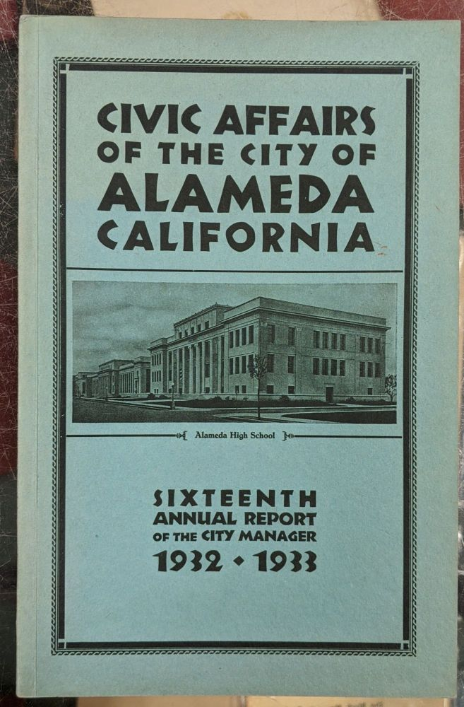 Civic Affairs of the City of Alameda California, Sixteenth Annual Report of the City Manager, 1932-1933. Alameda City Manager.