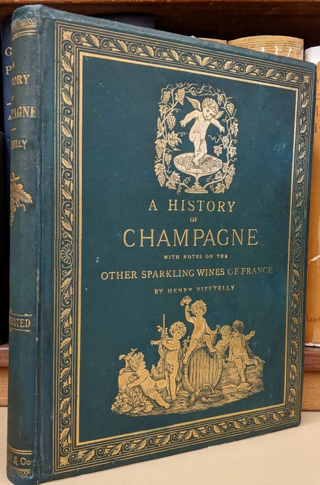 A History of Champagne, with Notes on the Other Sparkling Wines of France (c44). Henry Vizetelly.