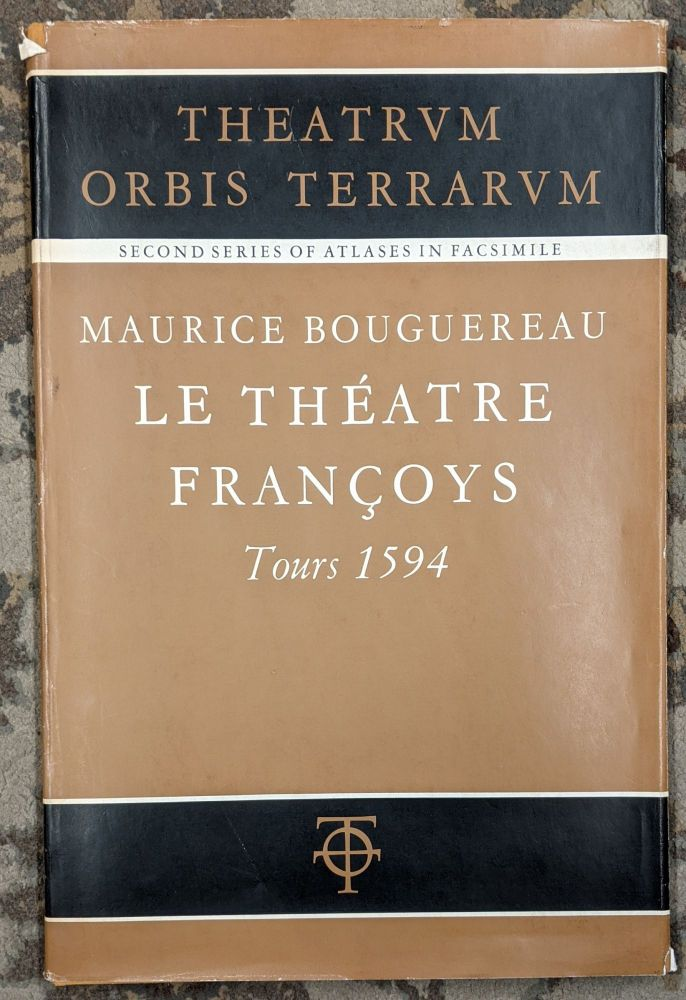 Le Theatre Francoys: Tours 1594 (Theatrum Orbis Terrarum, A Second Series of Atlases in Facsimile: Second Series, Volume V). Maurice Bouguereau.
