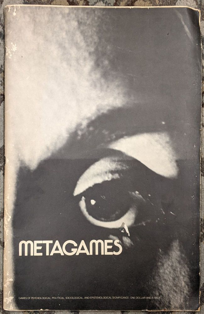 Metagames: Games of Psychological, Political, Sociological, and Epistopmological Significance. Steven Sloan.