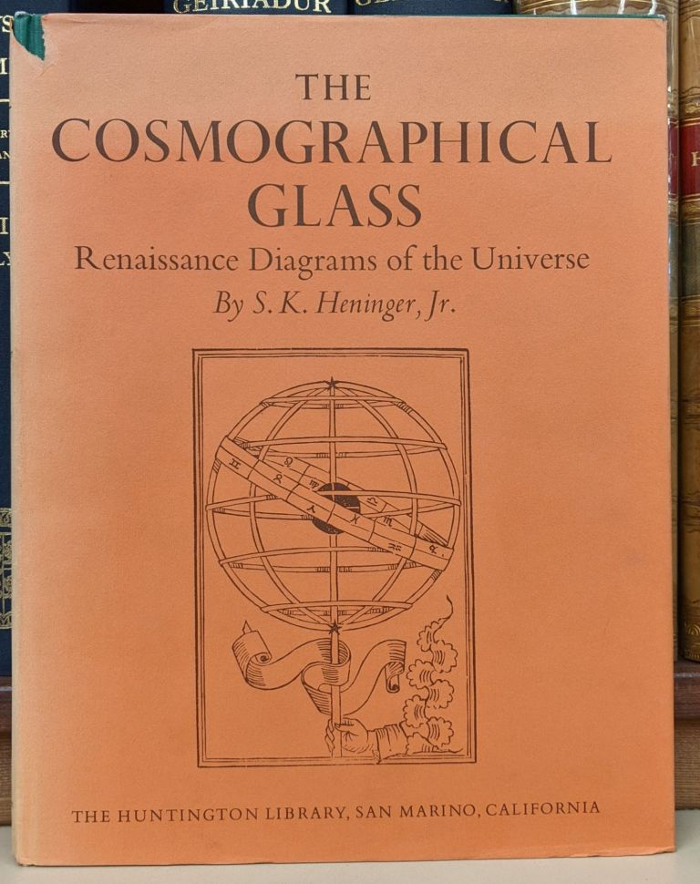 The Cosmographical Glass: Renaissance Diagrams of the Universe. S. K. Henninger Jr.