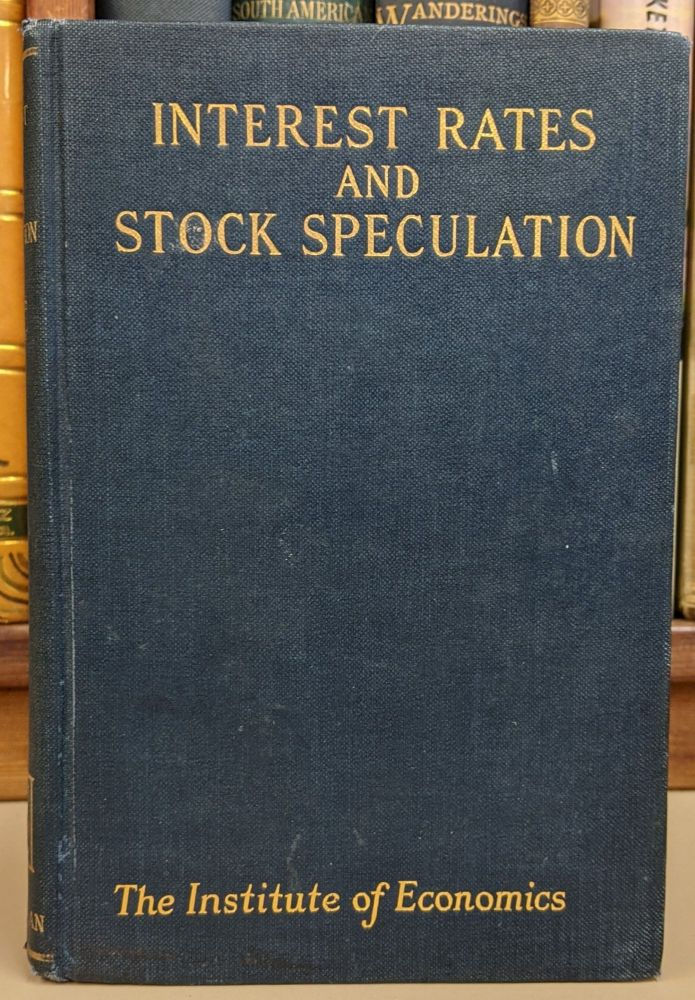 Interest Rates and Stock Speculation: A Study of the Influence of the Money Market on the Stock Market. Richard N. Owens, Charles O. Hardy.