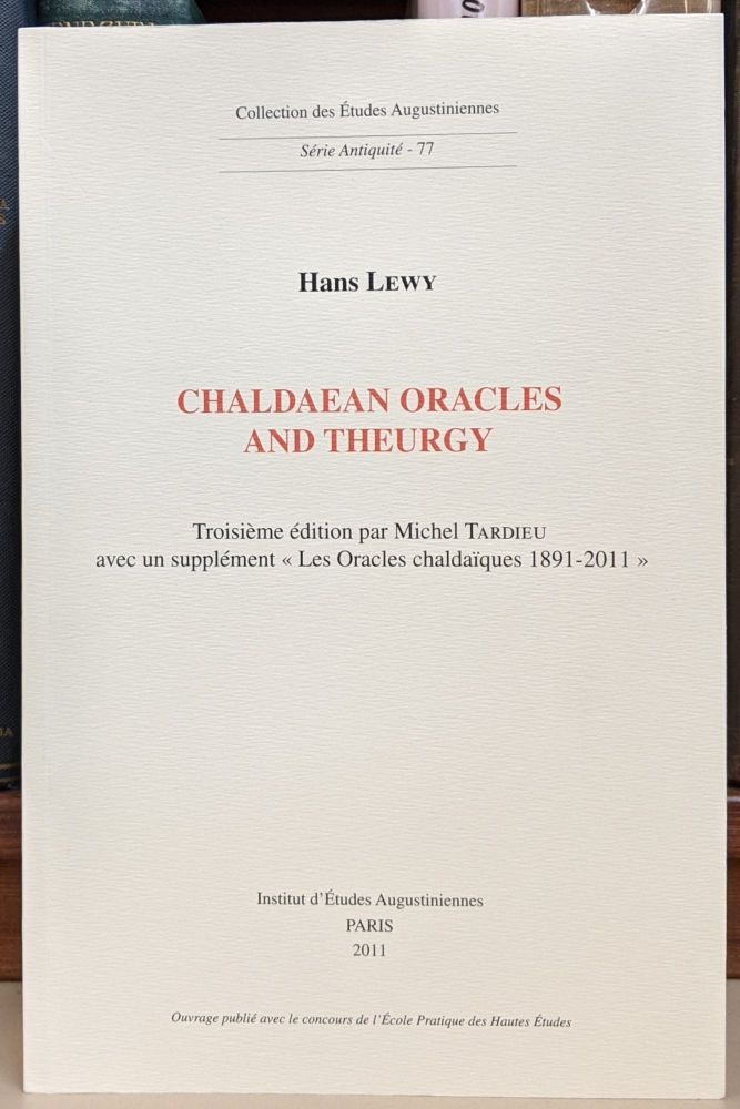 Chaldaean Oracles and Theurgy: Mysticism, Magic and Platonism in the Later Roman Empire. Troisieme Edition. Hans Levy.