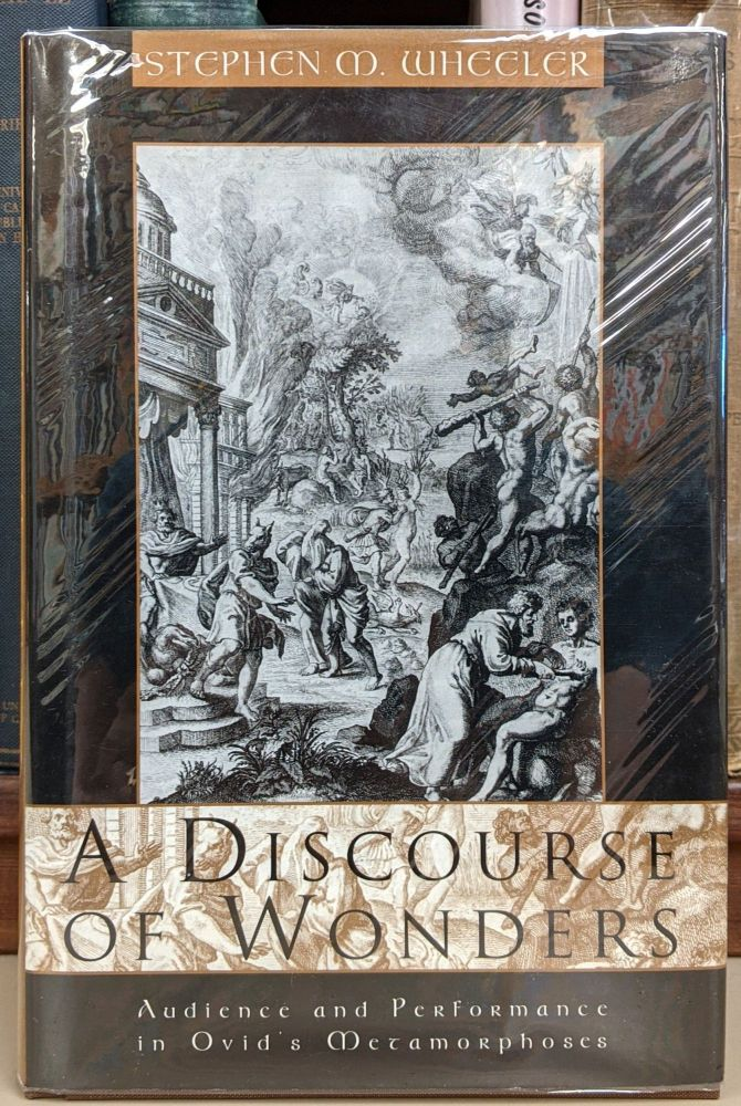 A Discourse of Wonders: Audience and Performance in Ovid's Metamorphoses. Stephen M. Wheeler.