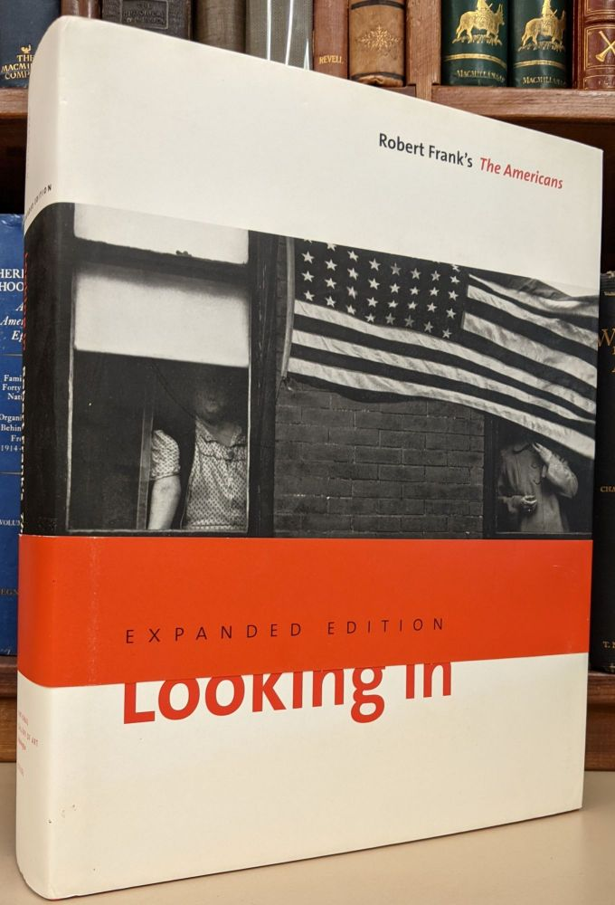 Looking In: Robert Frank's The Americans, Expanded Edition. Robert Frank, Sarah Greenough.