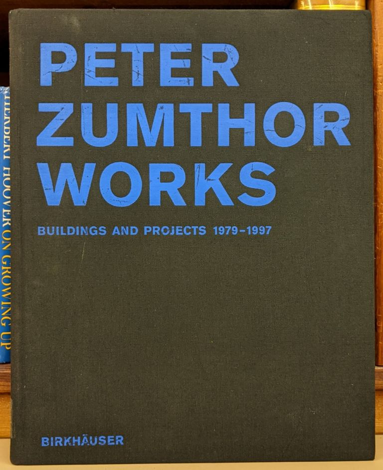 Peter Zumthor Works: Buildings and Projects 1979-1997. Peter Zumthor.