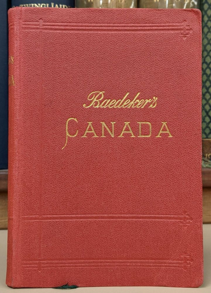 The Dominion of Canada with Newfoundland and an Excursion to Alaska, 2nd ed. rev. Karl Baedeker.