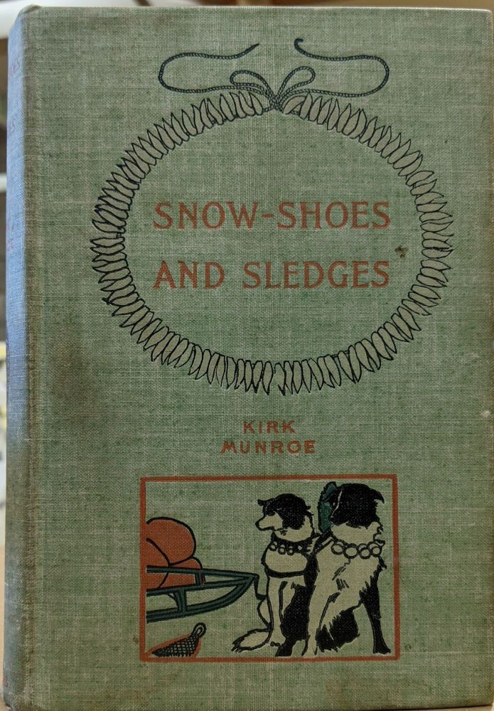 Snow-Shoes and Sledges. Kirk Munroe.