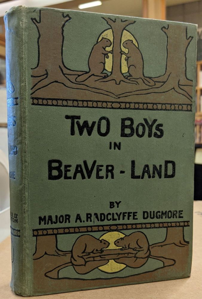 Two Boys in Beaver-Land. A. Radclyffe Dugmore.