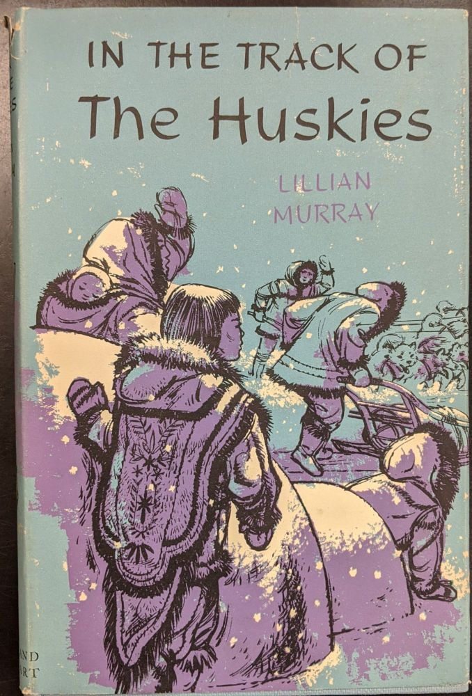 In the Track of the Huskies. Lillian Murray.