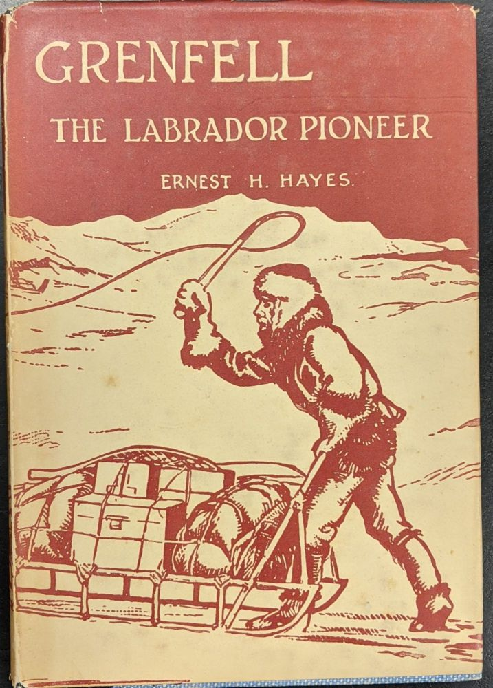 Grenfell, The Labrador Pioneer. Ernest H. Hayes.
