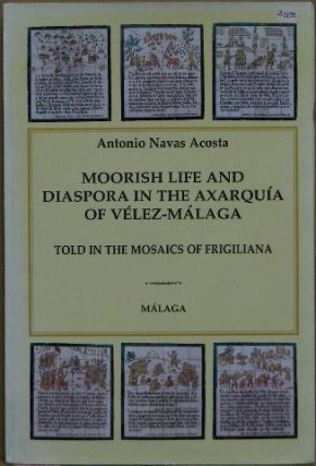 Moorish Life and Diaspora in the Axarquia of Velez Malaga Told in the Mosaics of Frigiliana....