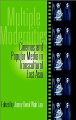 Multiple Modernities: Cinemas and Popular Media in Transcultural east Asia. Jenny Kwok Wah Lau, Ed.