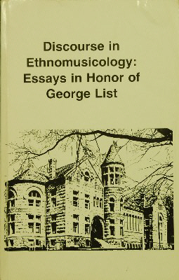 Discourse in Ethnomusicology: Essays in Honor of George List. Caroline Card, John Hasse, Roberta...
