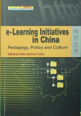 e-Learning Initiatives in China: Pedagogy, Policy, and Culture. Helen Spencer-Oatey, Ed
