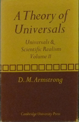 A Theory of Universals: Universals & Scientific Realism, Vol. II. D. M. Armstrong