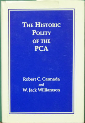 The Historic Polity of the PCA. Robert C. Cannada, W. Jack Williamson
