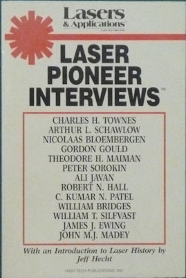 Laser Pioneer Interviews With an Introduction to Laser History. Jeff Hecht